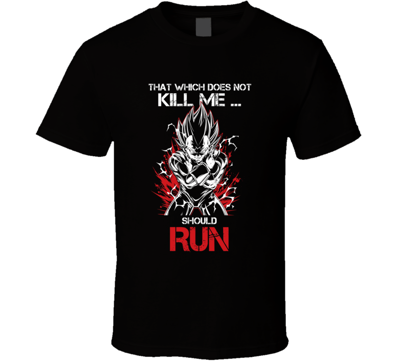 That Which Does Not Kill Me Should Run T Shirt