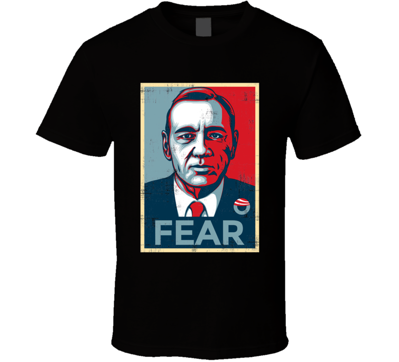 Frank Underwood Fear House Of Cards TV Show Political T Shirt