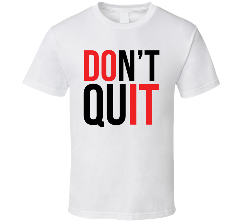 Don't Quit Do It Motivational T Shirt