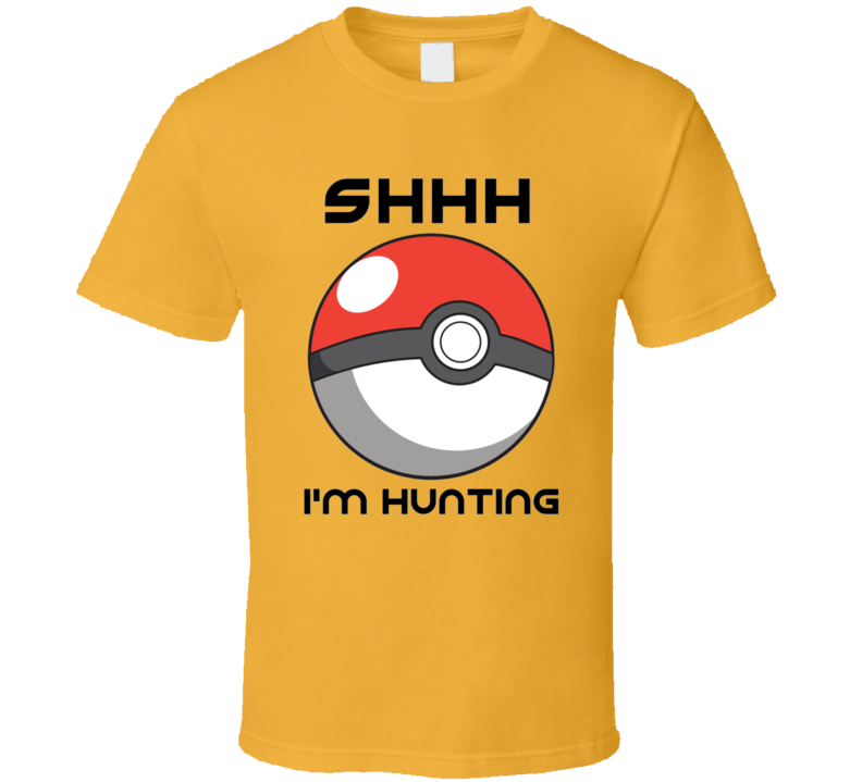 Shhh I'm Hunting Pokemon Go Video Game T Shirt