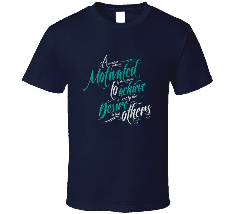 A Creative Man Is Motivated By The Desire To Achieve T Shirt