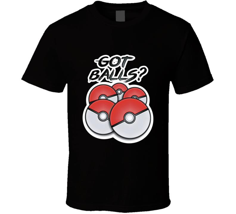Got Balls Pokemon Go T Shirt