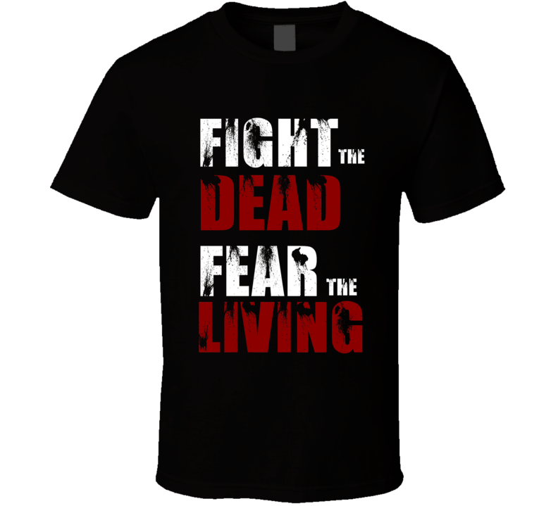 Fight The Dead Fear The Living T Shirt Walking Dead