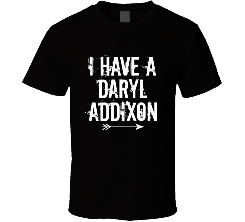 I Have A Daryl Addixon T Shirt Walking Dead