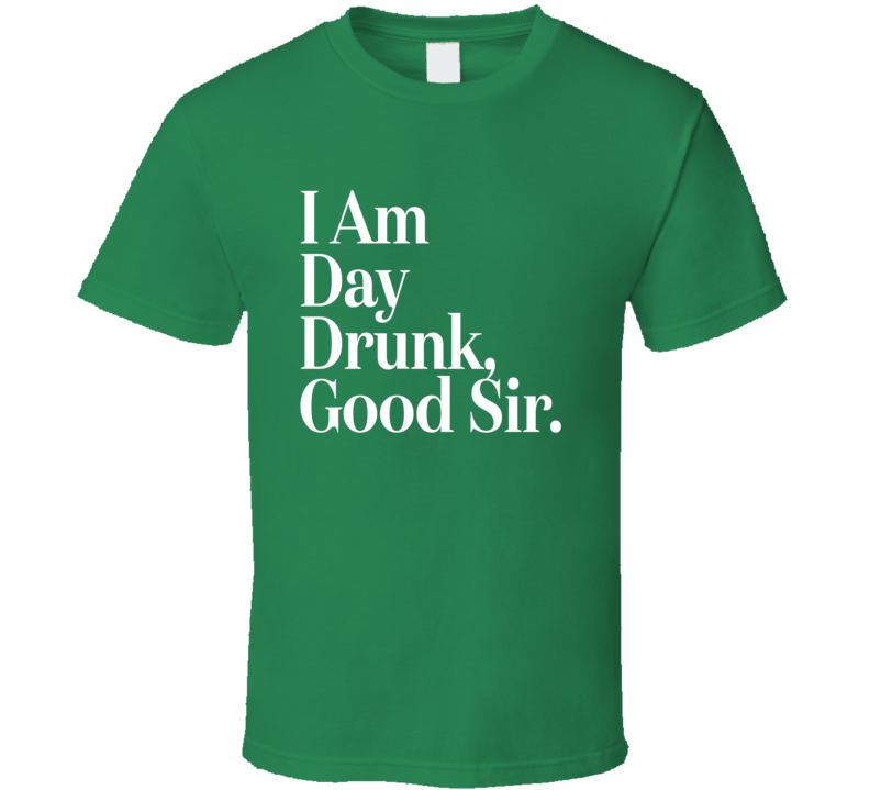 I Am Day Drunk T Shirt