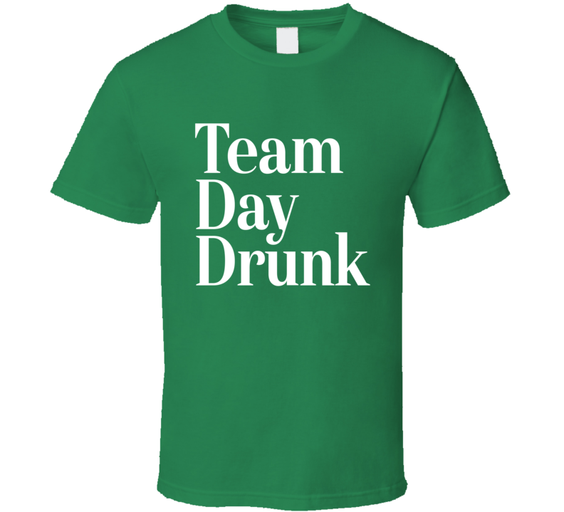 Team Day Drunk T Shirt