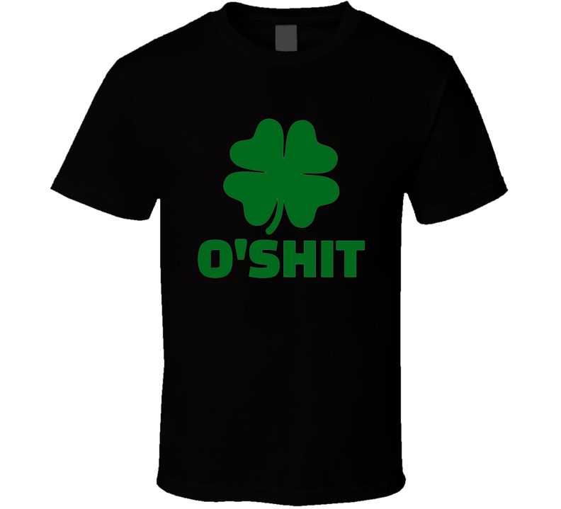 O'Shit St. Patrick's Day T Shirt