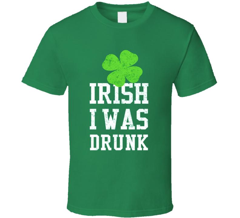 Irish I Was Drunk St. Patrick's Day T Shirt
