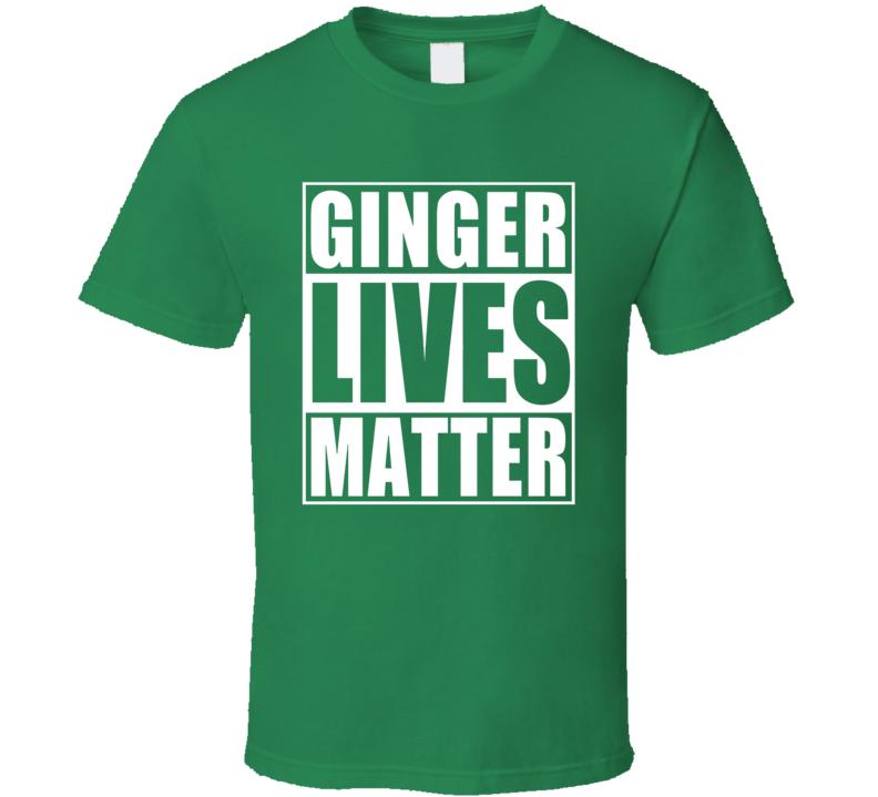 Ginger Lives Matter St. Patrick's Day T Shirt