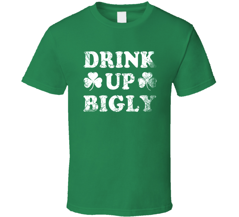 Drink Up Bigly St. Patrick's Day T Shirt