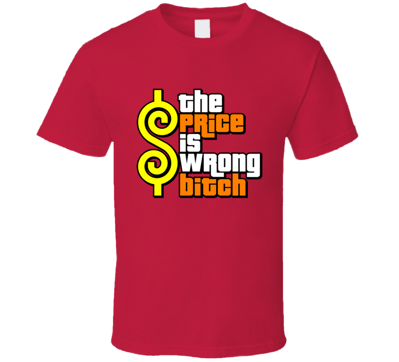 The Price Is Wrong Bitch T Shirt