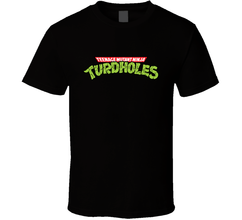 Teenage Mutant Ninja Turdholes T Shirt