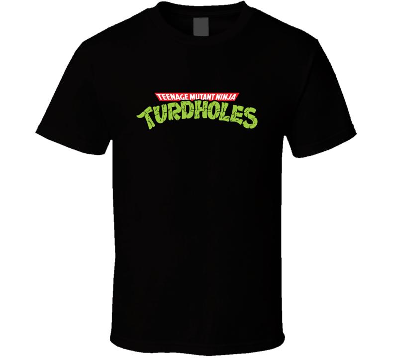 Teenage Mutant Ninja Turdholes T Shirt