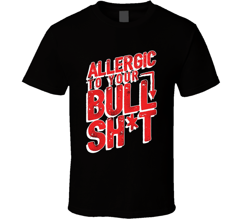 Allergic To Your Bull Shit T Shirt