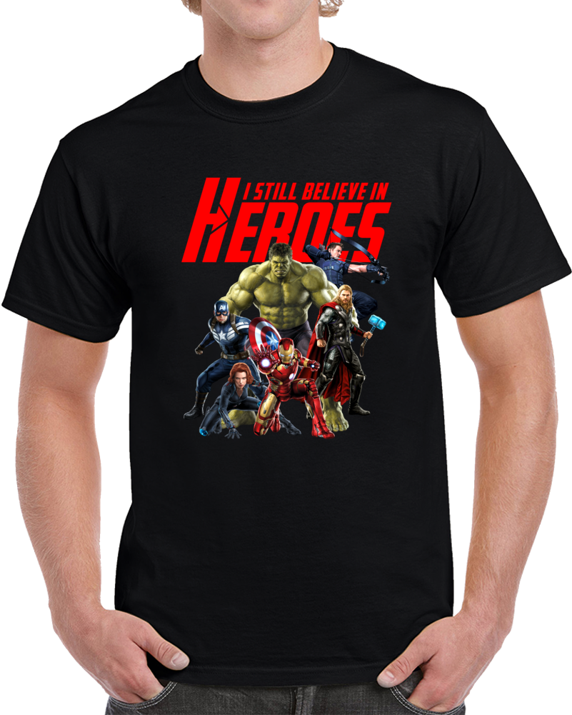 I Still Believe In Heroes Avengers T Shirt
