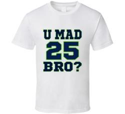 U Mad Bro #25 Richard Sherman Seattle Seahawks T-Shirt