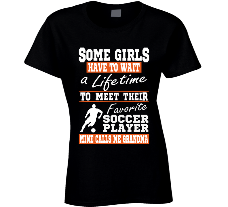 Some Girls Favorite Soccer Player Soccer Grandma T Shirt