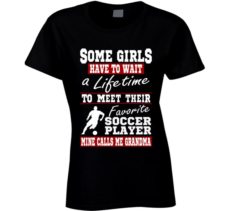 Some Girls Favorite Soccer Player Soccer Grandma T Shirt
