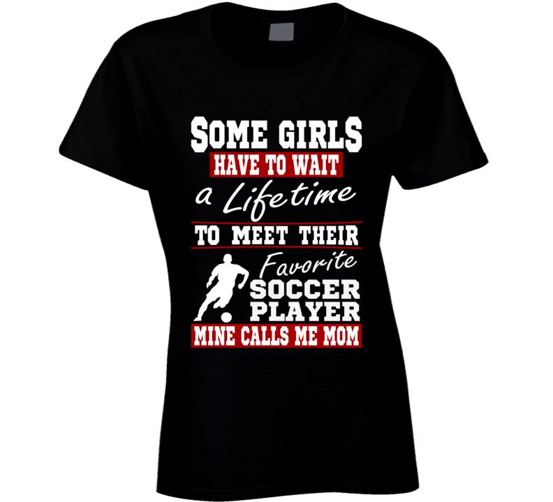 Some Girls Favorite Soccer Player Soccer Mom T Shirt