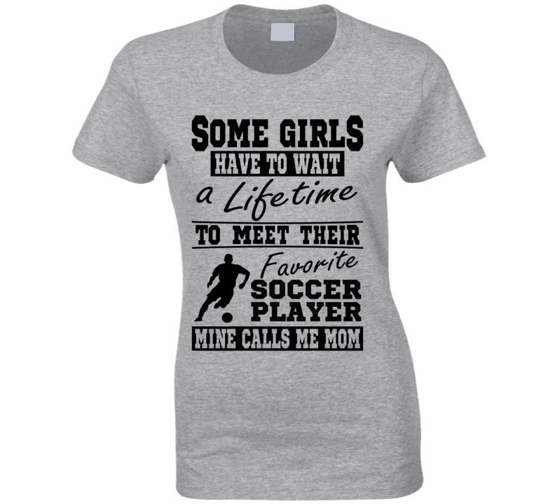 Some Girls Favorite Soccer Player Soccer Mom T Shirt