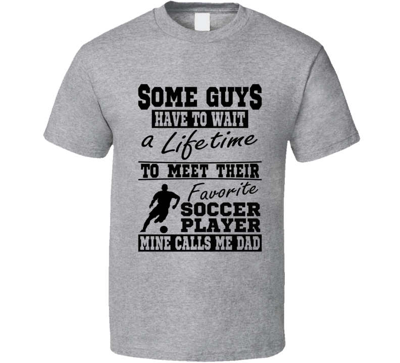 Some Guys Favorite Soccer Player Soccer Dad T Shirt