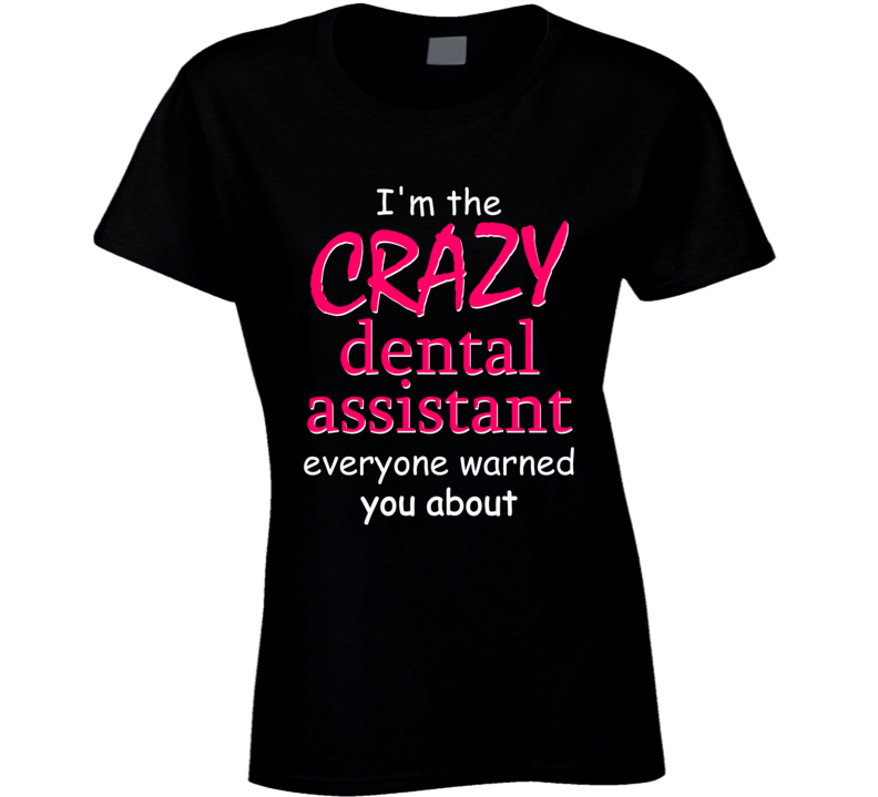 Crazy Dental Assistant T Shirt