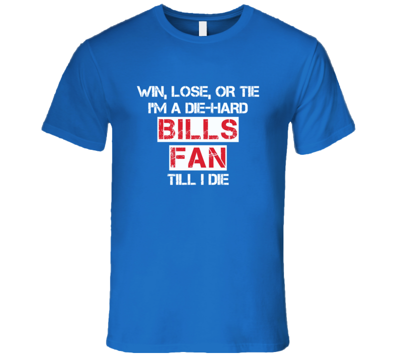 Win Lose or Tie Bills Fan Till I Die T Shirt
