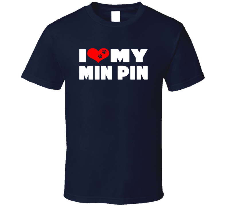 I Love My Min Pin Dog Paws Heart T Shirt