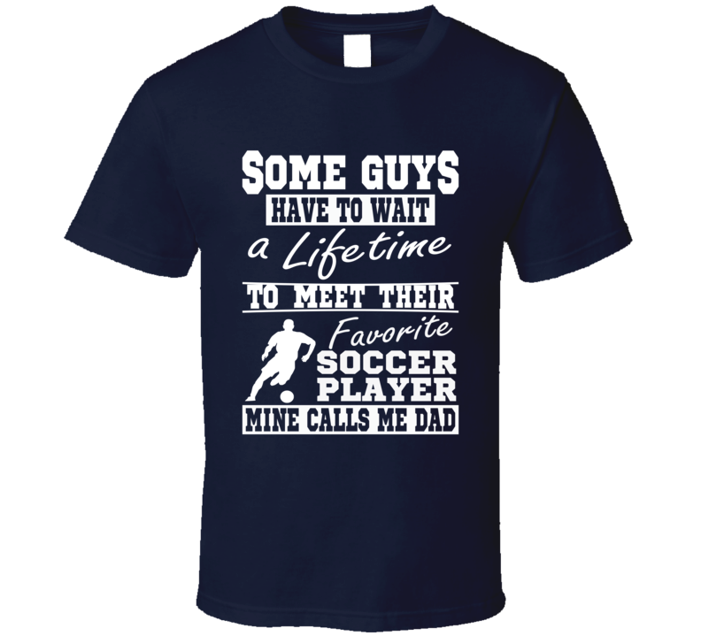 Soccer Dad My Favorite Player Calls Me Dad T Shirt