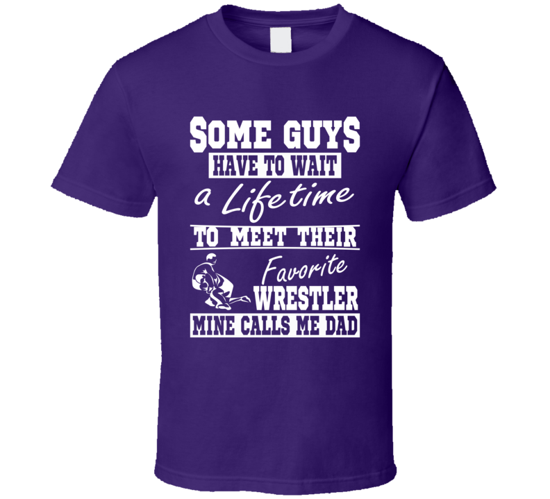 Wrestling Dad My Favorite Wrestler Calls Me Dad Tee Shirt