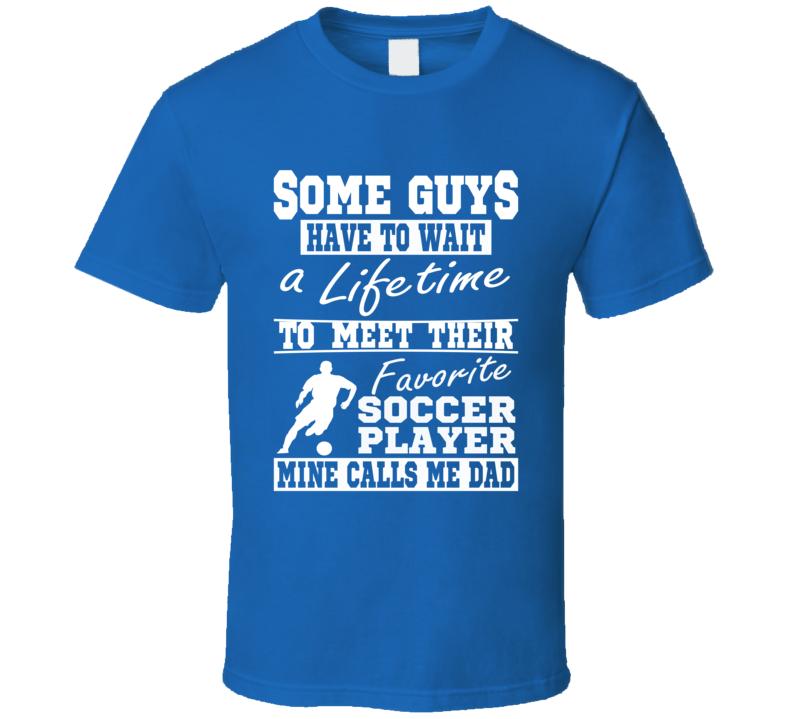 Soccer Dad  My Favorite Player Calls Me Dad Shirt