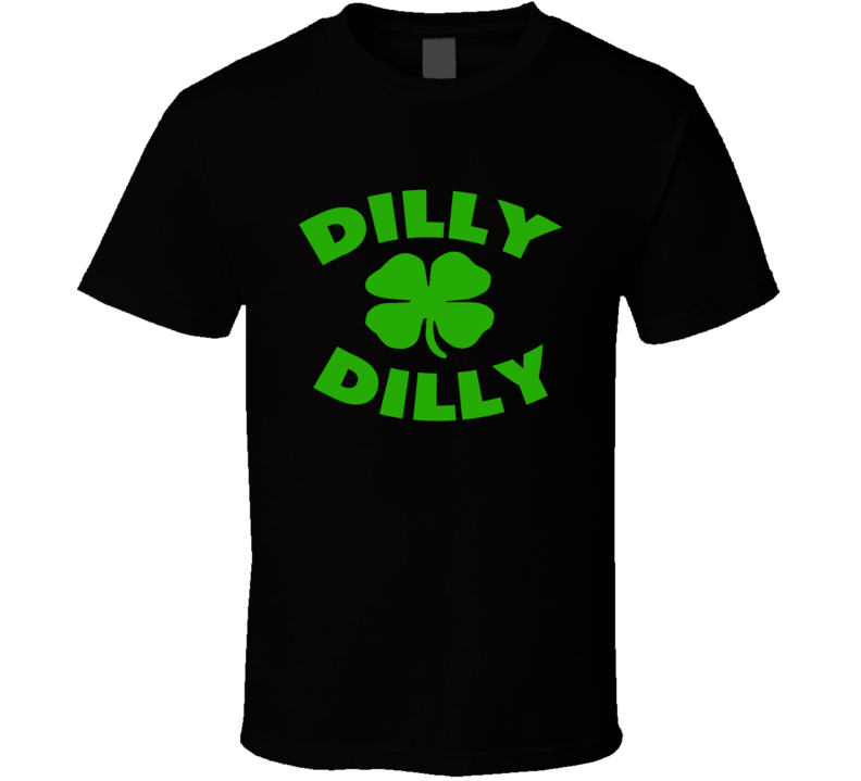 Dilly Dilly St Patricks Day T Shirt