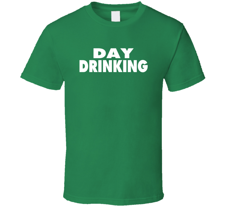 Day Drinking Saint Patricks Day T Shirt