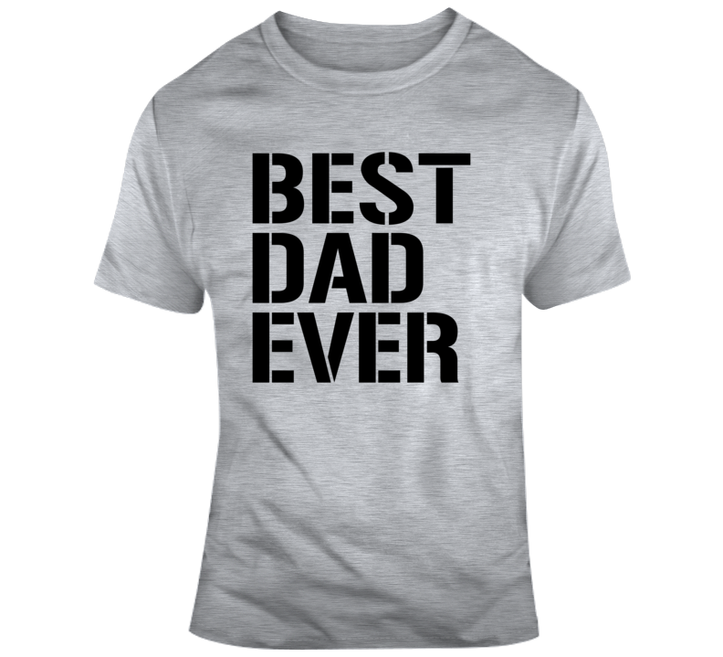 Best Dad Ever Fathers Day T Shirt