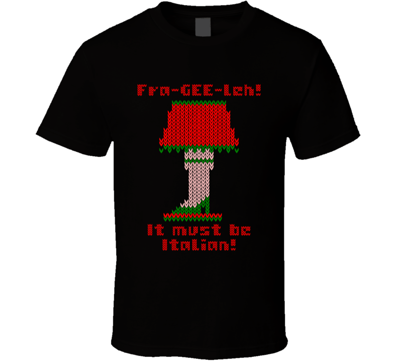A Christmas Story Leg Lamp Ugly Sweater T Shirt   Frag GEE Leh! It Must Be  Italian