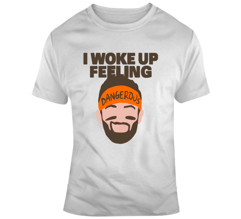 I Woke Up Feeling Dangerous Baker Mayfield Cleveland Browns Dawg Pound T Shirt