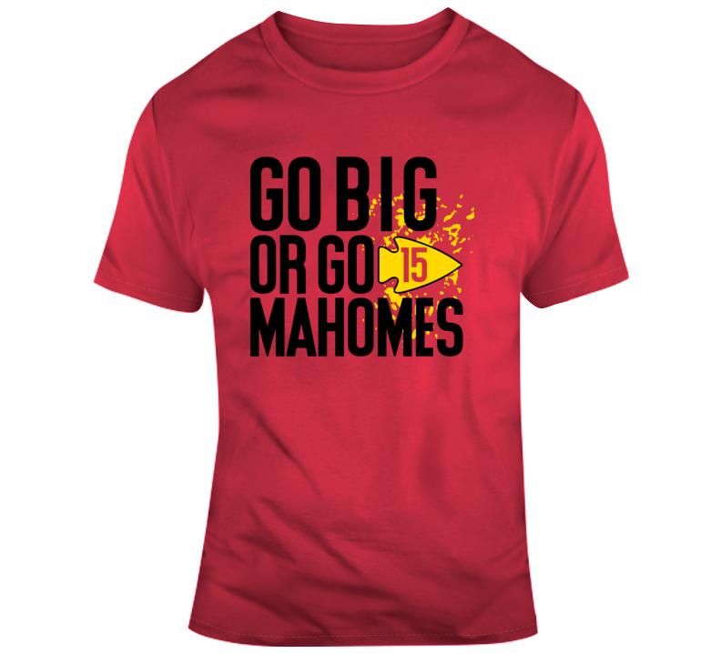 Go Big Or Go Patrick Mahomes Kansas City Football T Shirt