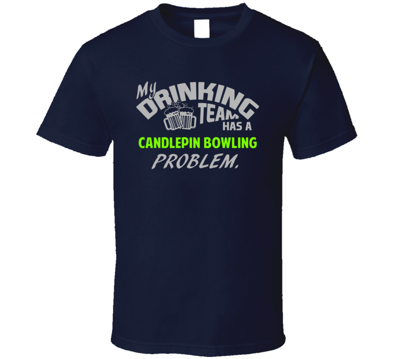 Drinking Team Has Candlepin Bowling Problem Funny Sports Party T Shirt