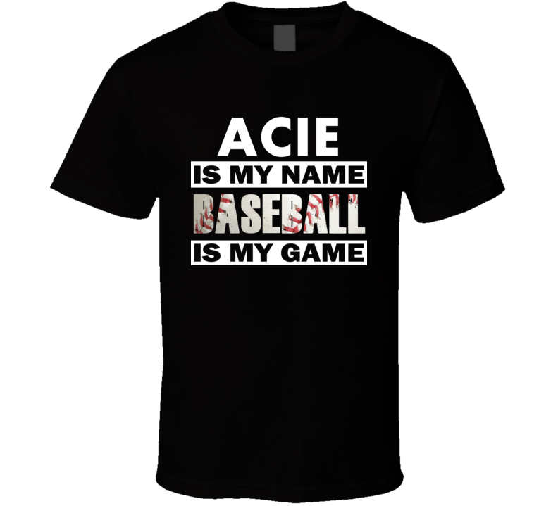 Acie Is My Name Baseball My Game Cool Sports T Shirt