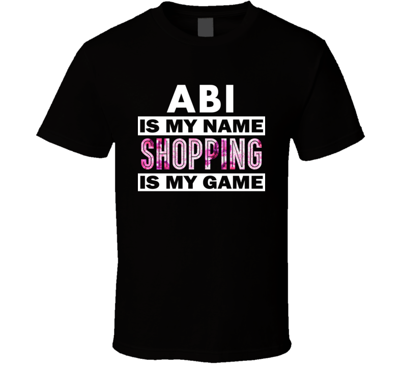Abi Is My Name Shopping My Game Cool Hobby T Shirt