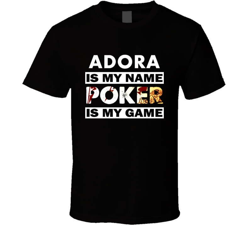 Adora Is My Name Poker My Game Cool Sports T Shirt