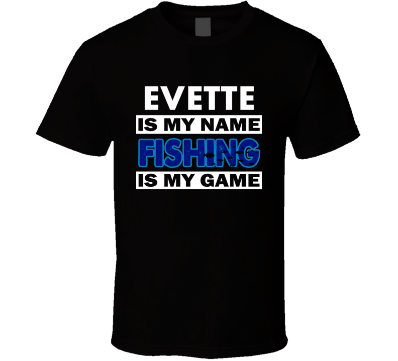 Evette Is My Name Fishing My Game Cool Hobby T Shirt