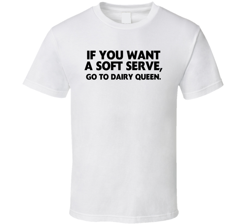 If You Want A Soft Serve Go To Dairy Queen Volleyball Funny T Shirt