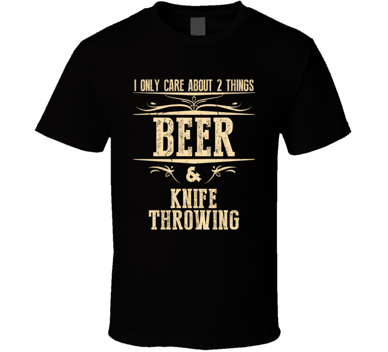 Knife Throwing Only Care About Beer And Sports Hobbies Favorite Drinking T Shirt