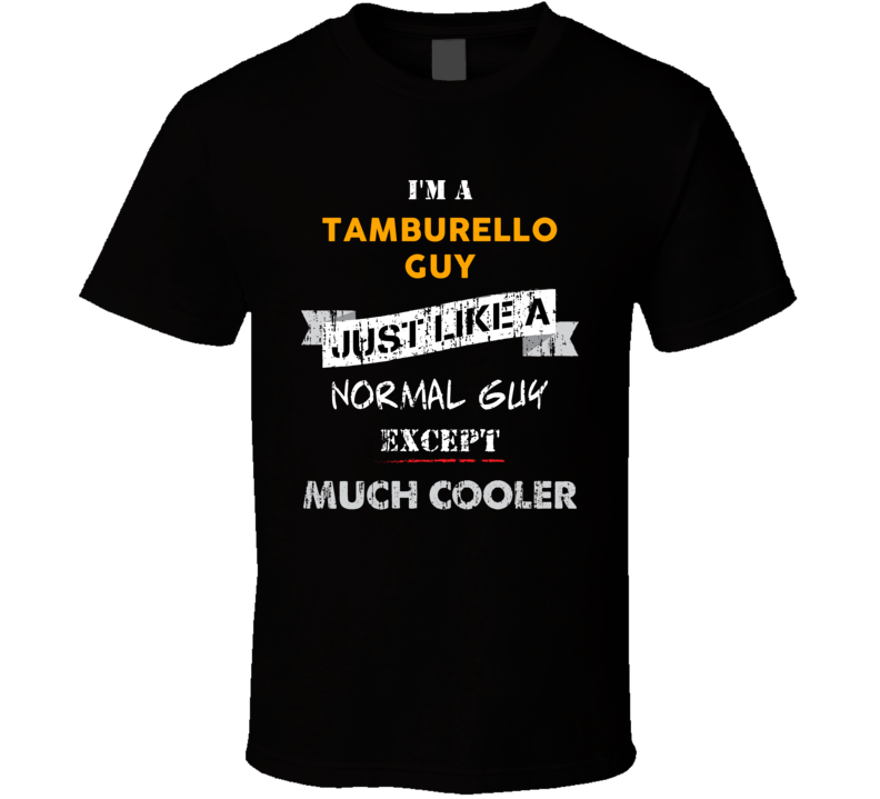 I'm A Tamburello Guy Cooler Than A Normal Guy Funny Sports Hobbies And Activities T Shirt