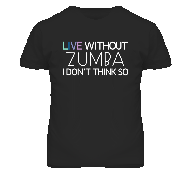 Zumba Live Without Sports Hobbies And Activities T Shirt
