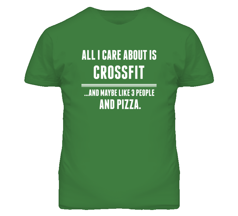 All I Care About Is Crossfit Sports T Shirt