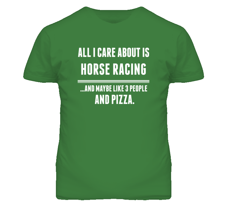 All I Care About Is Horse Racing Sports T Shirt