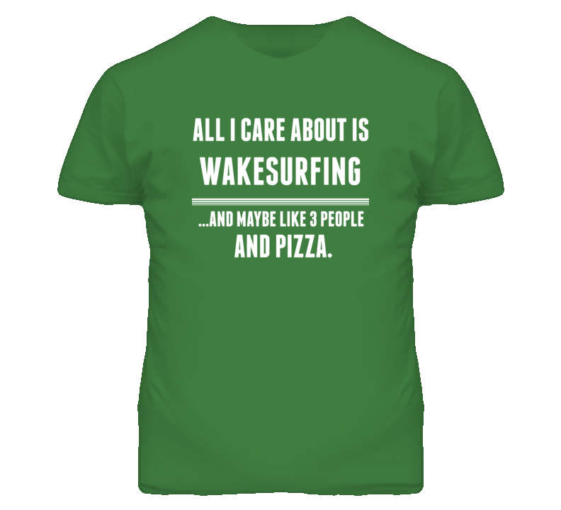 All I Care About Is Wakesurfing Sports T Shirt