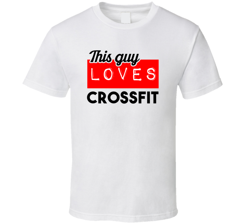 This Guy Loves Crossfit Hobby T Shirt
